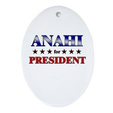 ANAHI for president Oval Ornament