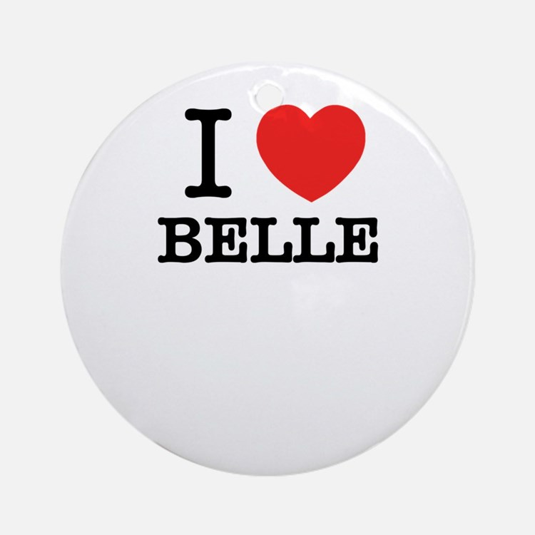 I Love BELLE Round Ornament