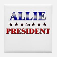 ALLIE for president Tile Coaster