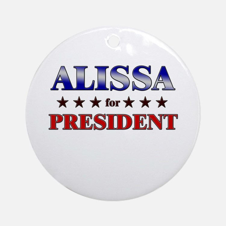 ALISSA for president Ornament (Round)