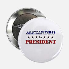 """ALEXANDRO for president 2.25"""" Button"""