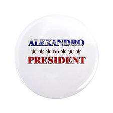 """ALEXANDRO for president 3.5"""" Button"""