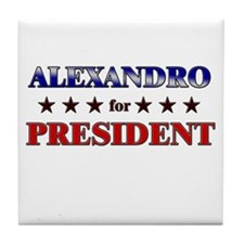 ALEXANDRO for president Tile Coaster