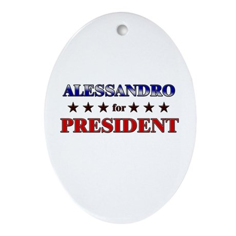 ALESSANDRO for president Oval Ornament