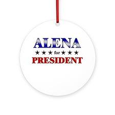 ALENA for president Ornament (Round)