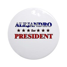 ALEJANDRO for president Ornament (Round)