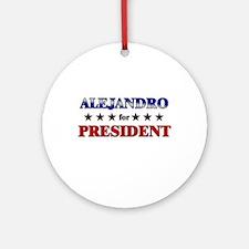 ALEJANDRO for president Ornament (Round)