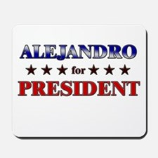 ALEJANDRO for president Mousepad