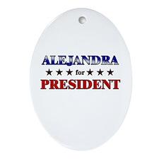 ALEJANDRA for president Oval Ornament