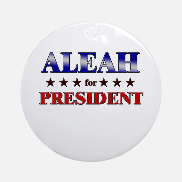 ALEAH for president Ornament (Round)