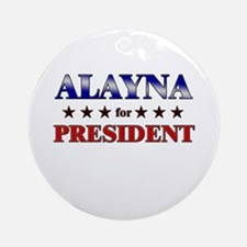 ALAYNA for president Ornament (Round)