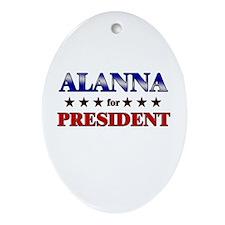ALANNA for president Oval Ornament