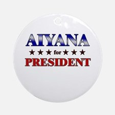 AIYANA for president Ornament (Round)
