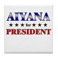 AIYANA for president Tile Coaster