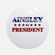 AINSLEY for president Ornament (Round)
