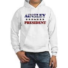 AINSLEY for president Hoodie Sweatshirt