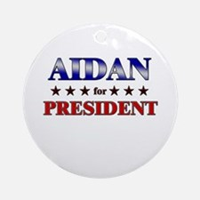 AIDAN for president Ornament (Round)