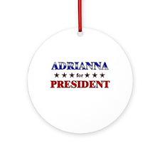 ADRIANNA for president Ornament (Round)