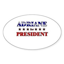 ADRIANE for president Oval Decal