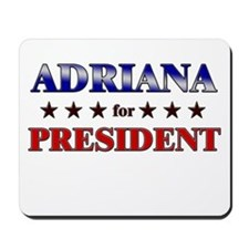 ADRIANA for president Mousepad