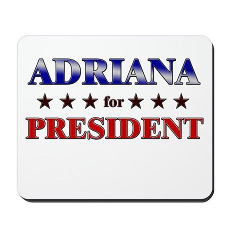 ADRIANA for president Mousepad
