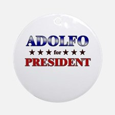 ADOLFO for president Ornament (Round)