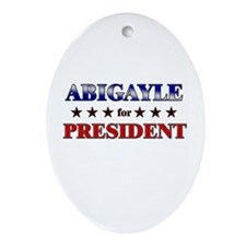 ABIGAYLE for president Oval Ornament