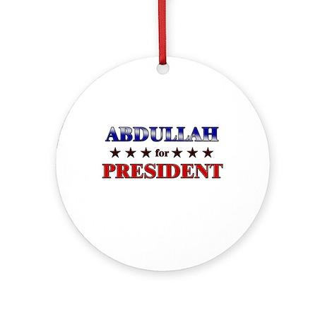 ABDULLAH for president Ornament (Round)