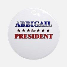 ABBIGAIL for president Ornament (Round)