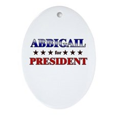 ABBIGAIL for president Oval Ornament