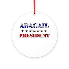 ABAGAIL for president Ornament (Round)