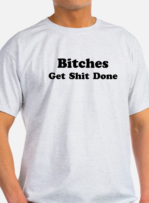 Bitches Get Sh*t Done T-Shirt