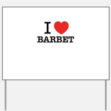 I Love BARBET Yard Sign