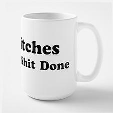 Bitches Get Sh*t Done Large Mug