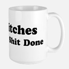 Bitches Get Sh*t Done Mug