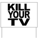 Kill Your TV Yard Sign