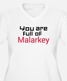 You are full of Malarkey Plus Size T-Shirt