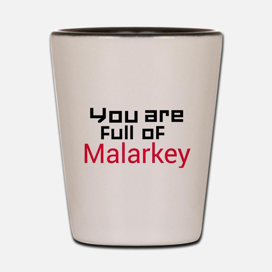 You are full of Malarkey Shot Glass