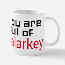You are full of Malarkey Mugs