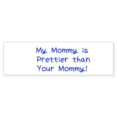 My Mommy is Prettier than you Bumper Sticker