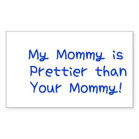 My Mommy is Prettier than you Sticker (Rectangular