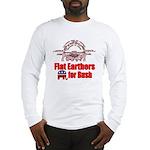 Flat Earthers for Bush Long Sleeve T-Shirt