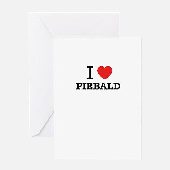 I Love PIEBALD Greeting Cards