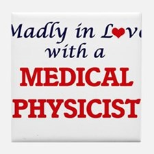 Madly in love with a Medical Physicis Tile Coaster