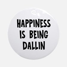 Happiness is being Dallin Ornament (Round)
