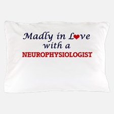 Madly in love with a Neurophysiologist Pillow Case