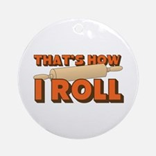 Thats How I Roll Ornament (Round)