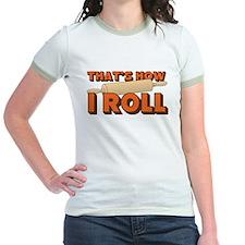Thats How I Roll Jr. Ringer T-Shirt
