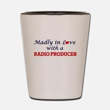 Madly in love with a Radio Producer Shot Glass