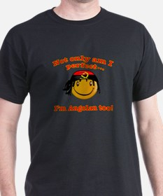 Not only am I perfect I'm Angolan too! T-Shirt